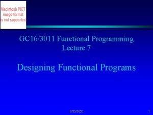 GC 163011 Functional Programming Lecture 7 Designing Functional