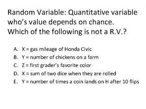 Random Variable Quantitative variable whos value depends on