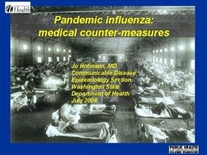 Pandemic influenza medical countermeasures Jo Hofmann MD Communicable