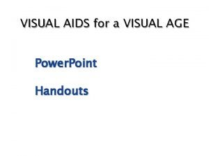 VISUAL AIDS for a VISUAL AGE Power Point
