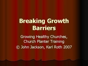 Breaking Growth Barriers Growing Healthy Churches Church Planter
