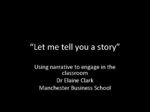Let me tell you a story Using narrative