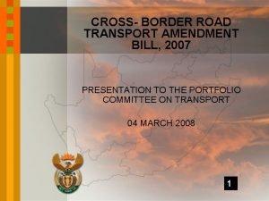 CROSS BORDER ROAD TRANSPORT AMENDMENT BILL 2007 PRESENTATION