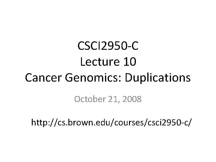 CSCI 2950 C Lecture 10 Cancer Genomics Duplications