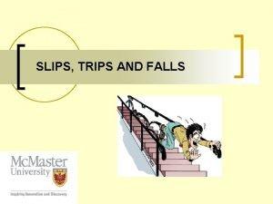 SLIPS TRIPS AND FALLS SLIPS TRIPS AND FALLS