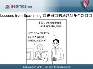 Lessons from Spamming SES Xiamen 2007 Lessons from