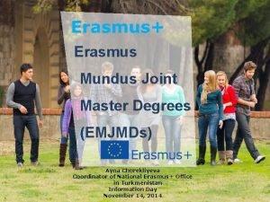 Erasmus Mundus Joint Master Degrees EMJMDs Ayna Chorekliyeva