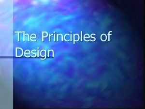 The Principles of Design What are The Principles