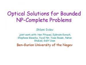 Optical Solutions for Bounded NPComplete Problems Shlomi Dolev