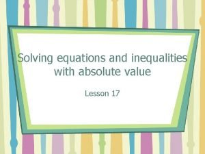 Solving equations and inequalities with absolute value Lesson