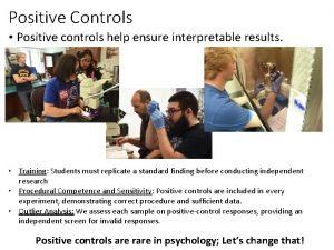 Positive Controls Positive controls help ensure interpretable results