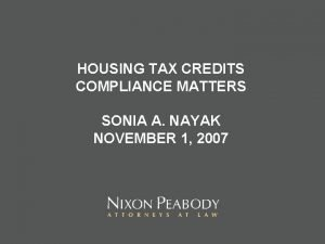 HOUSING TAX CREDITS COMPLIANCE MATTERS SONIA A NAYAK