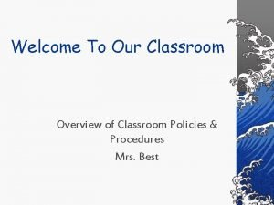 Welcome To Our Classroom Overview of Classroom Policies