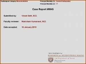Radiological Category Musculoskeletal Principal Modality 1 General Radiography