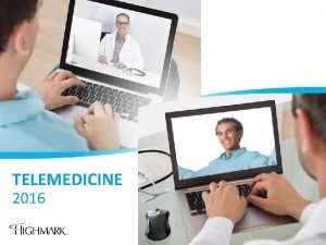 TELEMEDICINE 2016 Your Benefits Now Include Telemedicine What