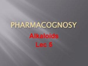 PHARMACOGNOSY Alkaloids Lec 5 Quinoline alkaloids Alkaloids containing
