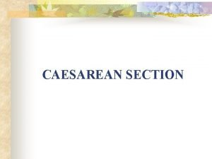 CAESAREAN SECTION SOURCE n https www slideshare netdrjricaesareansection28334003