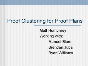 Proof Clustering for Proof Plans Matt Humphrey Working