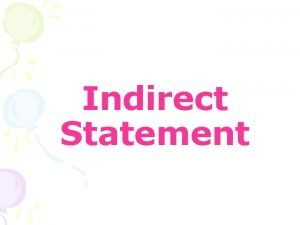 Indirect Statement Indirect Statement An independent clause w