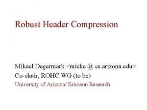 Robust Header Compression Mikael Degermark micke cs arizona