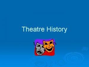 Theatre History Why Theatre History Theatre reflects human