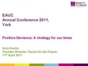 EAUC Annual Conference 2011 York Positive Deviance A