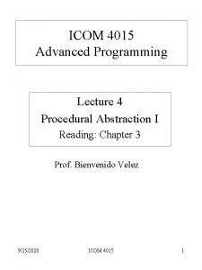 ICOM 4015 Advanced Programming Lecture 4 Procedural Abstraction