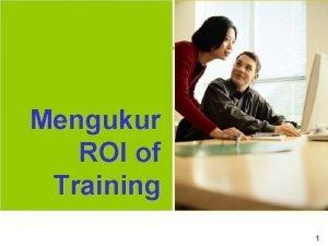 Mengukur ROI of Training 1 Agenda 1 Mengukur