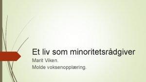 Et liv som minoritetsrdgiver Marit Viken Molde voksenopplring