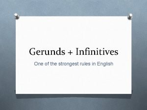 Gerunds Infinitives One of the strongest rules in