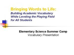 Bringing Words to Life Building Academic Vocabulary While