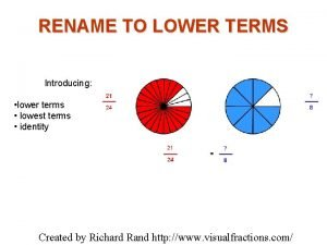 RENAME TO LOWER TERMS Introducing lower terms lowest