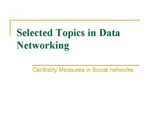 Selected Topics in Data Networking Centrality Measures in