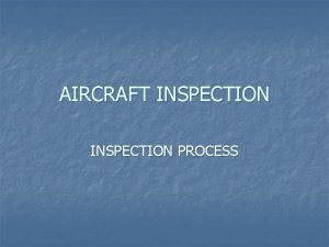 AIRCRAFT INSPECTION PROCESS The Art of Inspection n