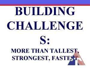 BUILDING CHALLENGE S MORE THAN TALLEST STRONGEST FASTEST