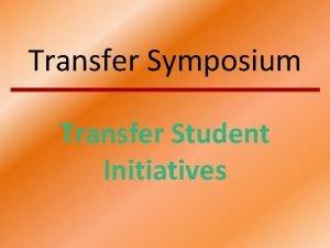 Transfer Symposium Transfer Student Initiatives Five Key Initiatives