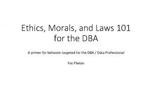 Ethics Morals and Laws 101 for the DBA