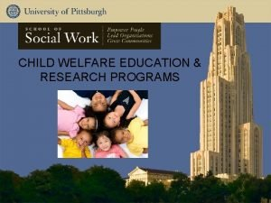 CHILD WELFARE EDUCATION RESEARCH PROGRAMS IVE National Roundtable