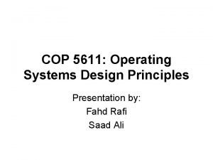 COP 5611 Operating Systems Design Principles Presentation by