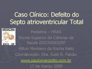 Caso Clnico Defeito do Septo atrioventricular Total Pediatria