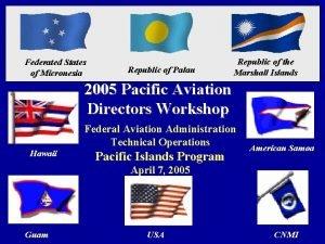 Federated States of Micronesia Republic of Palau Republic