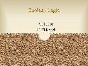 Boolean Logic CSI 1101 N El Kadri What