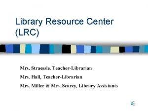 Library Resource Center LRC Mrs Straessle TeacherLibrarian Mrs