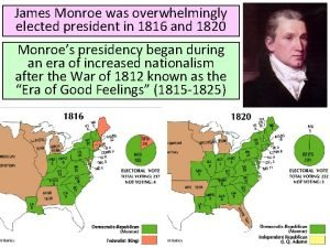 James Monroe was overwhelmingly elected president in 1816