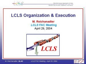 LCLS Organization Execution M Reichanadter LCLS FAC Meeting