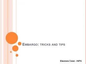 EMBARGO TRICKS AND TIPS Eleonora Cossi INFN EMBARGO