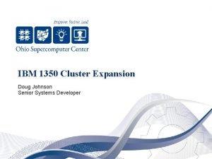 IBM 1350 Cluster Expansion Doug Johnson Senior Systems
