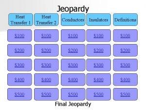 Jeopardy Heat Transfer 1 Heat Transfer 2 100