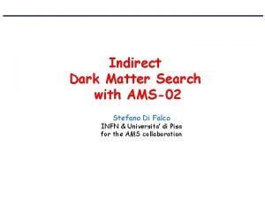 Indirect Dark Matter Search with AMS02 Stefano Di