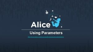 Using Parameters http www alice orgresourceslessonsusingparameters Using Parameters